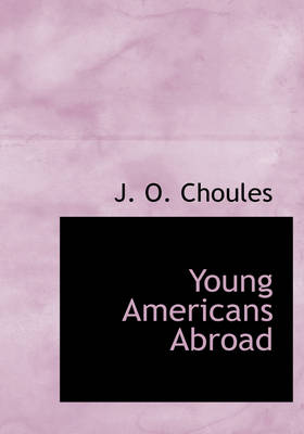 Young Americans Abroad by J O Choules