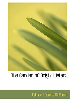 The Garden of Bright Waters by Edward Powys Mathers