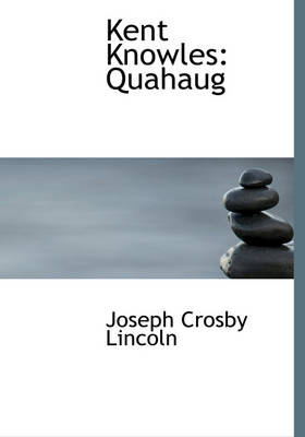 Kent Knowles Quahaug (Large Print Edition) by Joseph Crosby Lincoln