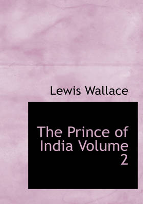 The Prince of India Volume 2 by Lewis Wallace