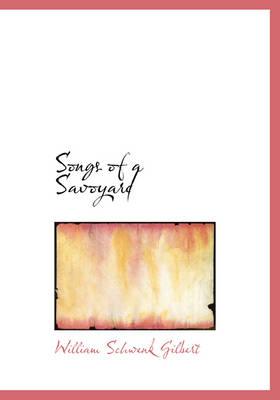 Songs of a Savoyard by William Schwenck Gilbert