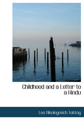Childhood and a Letter to a Hindu by Count Leo Nikolayevich Tolstoy
