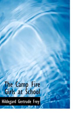 The Camp Fire Girls at School by Hildegard Gertrude Frey