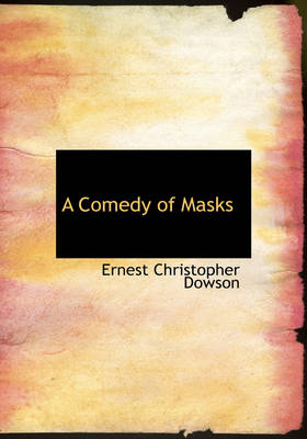 A Comedy of Masks by Ernest Christopher Dowson, Arthur Moore