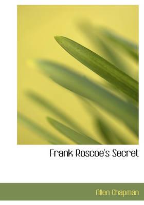 Frank Roscoe's Secret by Allen Chapman
