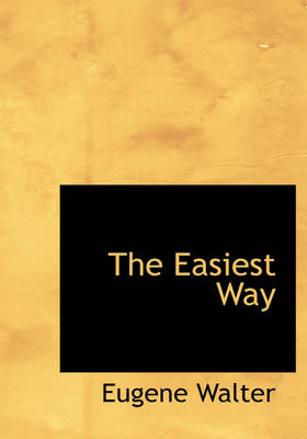 The Easiest Way by Eugene Walter, Arthur Hornblow