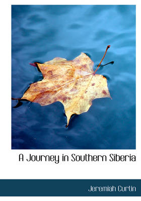 A Journey in Southern Siberia by Jeremiah Curtin
