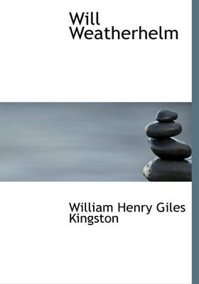Will Weatherhelm by William Henry Giles Kingston