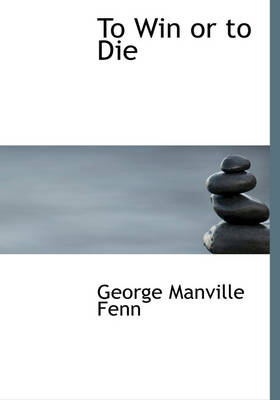 To Win or to Die by George Manville Fenn