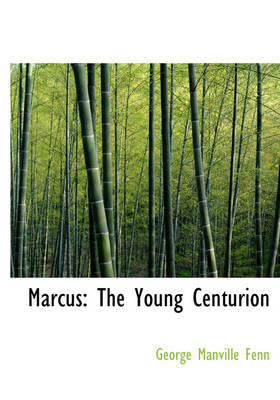 Marcus The Young Centurion (Large Print Edition) by George Manville Fenn