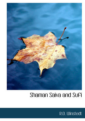 Shaman Saiva and Sufi by R O Winstedt