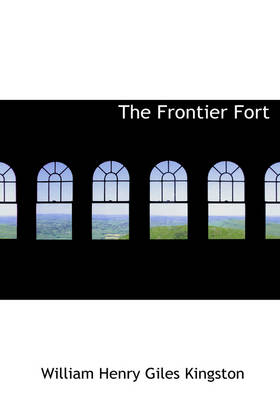 The Frontier Fort by William Henry Giles Kingston