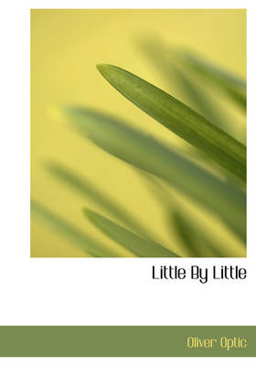Little by Little by Professor Oliver Optic