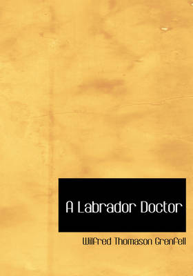 A Labrador Doctor by Wilfred Thomason, Sir Grenfell