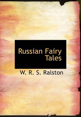Russian Fairy Tales by Professor W R S Ralston