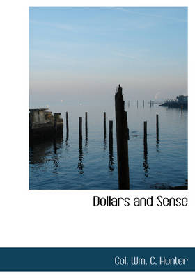 Dollars and Sense by William C Hunter