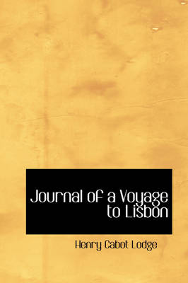Journal of a Voyage to Lisbon by Henry Cabot Lodge