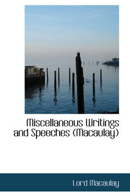 Miscellaneous Writings and Speeches (Macaulay) by Lord Macaulay
