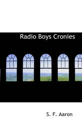 Radio Boys Cronies by S F Aaron