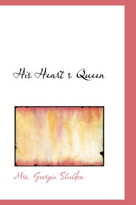 His Heart S Queen by Mrs Georgie Sheldon