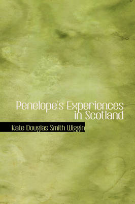 Penelope's Experiences in Scotland by Kate Douglas Smith Wiggin