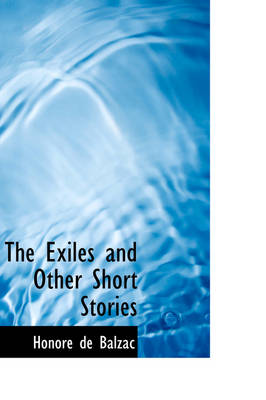 The Exiles and Other Short Stories by Honore De Balzac, Clara Bell