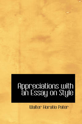 Appreciations with an Essay on Style by Walter Horatio Pater