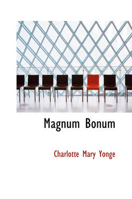 Magnum Bonum by Charlotte Mary Yonge