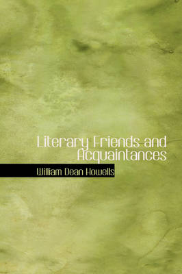 Literary Friends and Acquaintances by William Dean Howells