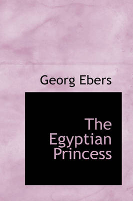 The Egyptian Princess by Georg Ebers