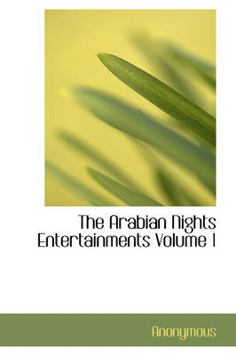 The Arabian Nights Entertainments Volume 1 by Anonymous