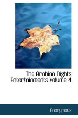 The Arabian Nights Entertainments Volume 4 by Anonymous