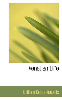 Venetian Life by W D Howells