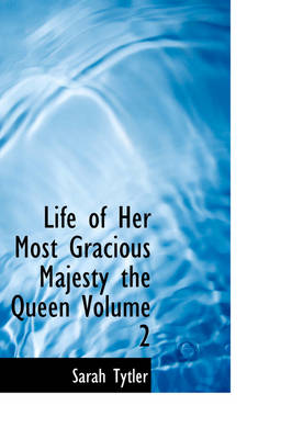 Life of Her Most Gracious Majesty the Queen Volume 2 by Sarah Tytler