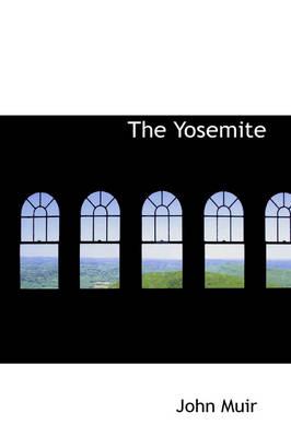 The Yosemite by John (Formerly Kings College London UK) Muir
