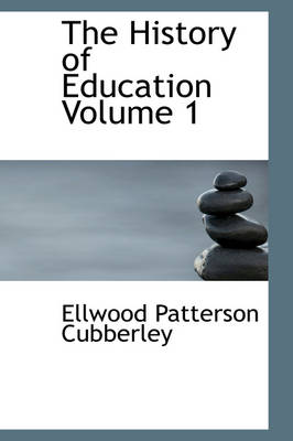 The History of Education Volume 1 by Ellwood Patterson Cubberley