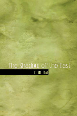 The Shadow of the East by Edith Maude Hull