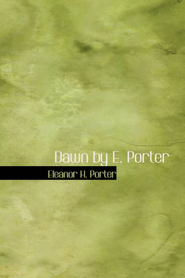 Dawn by E. Porter by Eleanor H Porter