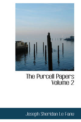 The Purcell Papers Volume 2 by Joseph Sheridan Le Fanu