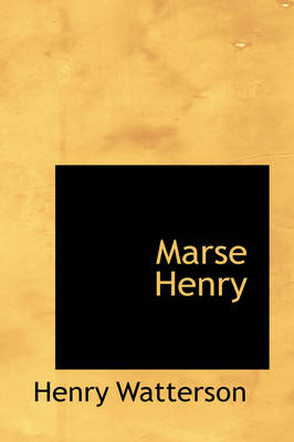 Marse Henry by Henry Watterson