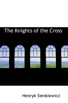 The Knights of the Cross by Henryk K Sienkiewicz