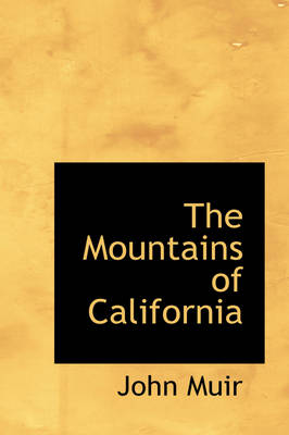The Mountains of California by John (Formerly Kings College London UK) Muir