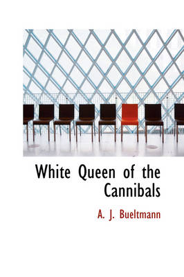White Queen of the Cannibals by A J Bueltmann