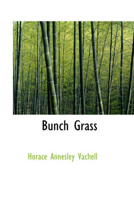 Bunch Grass by Horace Annesley Vachell
