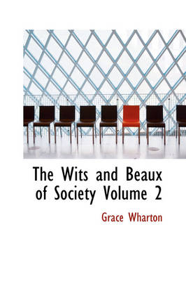 The Wits and Beaux of Society Volume 2 by Grace Wharton