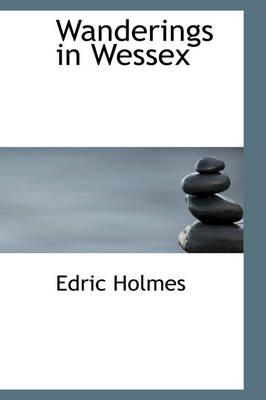 Wanderings in Wessex by Edric Holmes