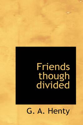 Friends Though Divided by G A Henty