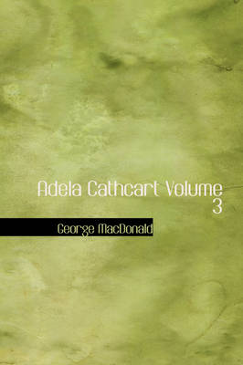 Adela Cathcart Volume 3 by George MacDonald