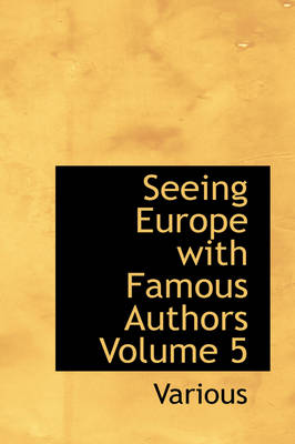 Seeing Europe with Famous Authors Volume 5 by Various