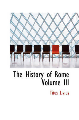 The History of Rome Volume III by Titus Livius